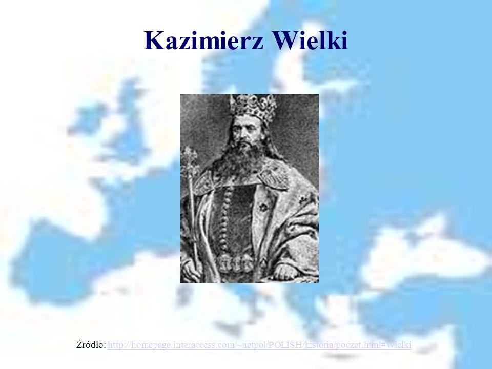 Kazimierz Wielki Źródło: http://homepage.interaccess.com/~netpol/POLISH/historia/poczet.html#Wielkihttp://homepage.interaccess.com/~netpol/POLISH/hist