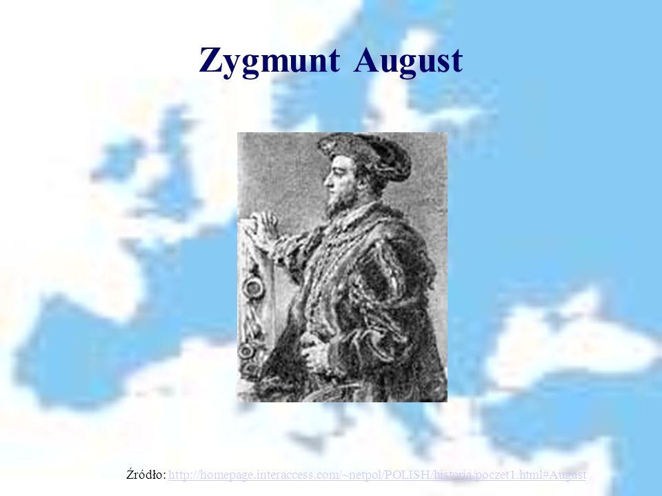 Zygmunt August Źródło: http://homepage.interaccess.com/~netpol/POLISH/historia/poczet1.html#Augusthttp://homepage.interaccess.com/~netpol/POLISH/histo