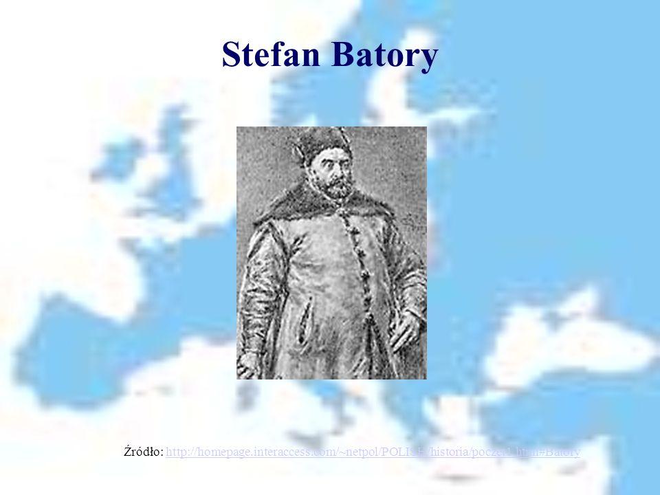 Stefan Batory Źródło: http://homepage.interaccess.com/~netpol/POLISH/historia/poczet1.html#Batoryhttp://homepage.interaccess.com/~netpol/POLISH/histor