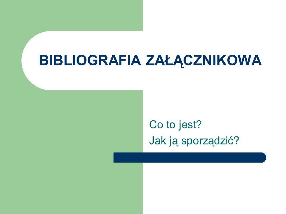 Bibliografia Antczak Mariola, Nowacka Anna, Przypisy, powołania, bibliografia załącznikowa: jak tworzyć i stosować: podręcznik, Warszawa: SBP, 2008 PN-ISO 690-2: 1999 Informacja i dokumentacja.