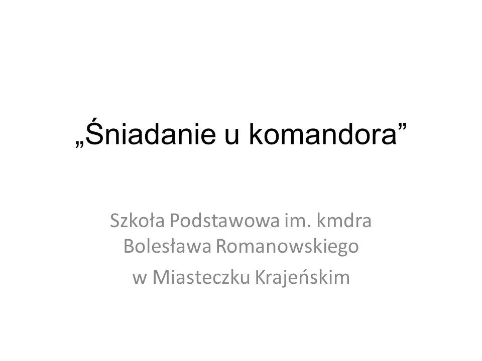 """""""Śniadanie u komandora Szkoła Podstawowa im. kmdra Bolesława Romanowskiego w Miasteczku Krajeńskim"""