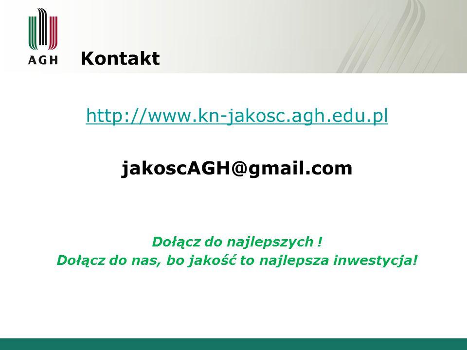 Kontakt http://www.kn-jakosc.agh.edu.pl jakoscAGH@gmail.com Dołącz do najlepszych ! Dołącz do nas, bo jakość to najlepsza inwestycja!
