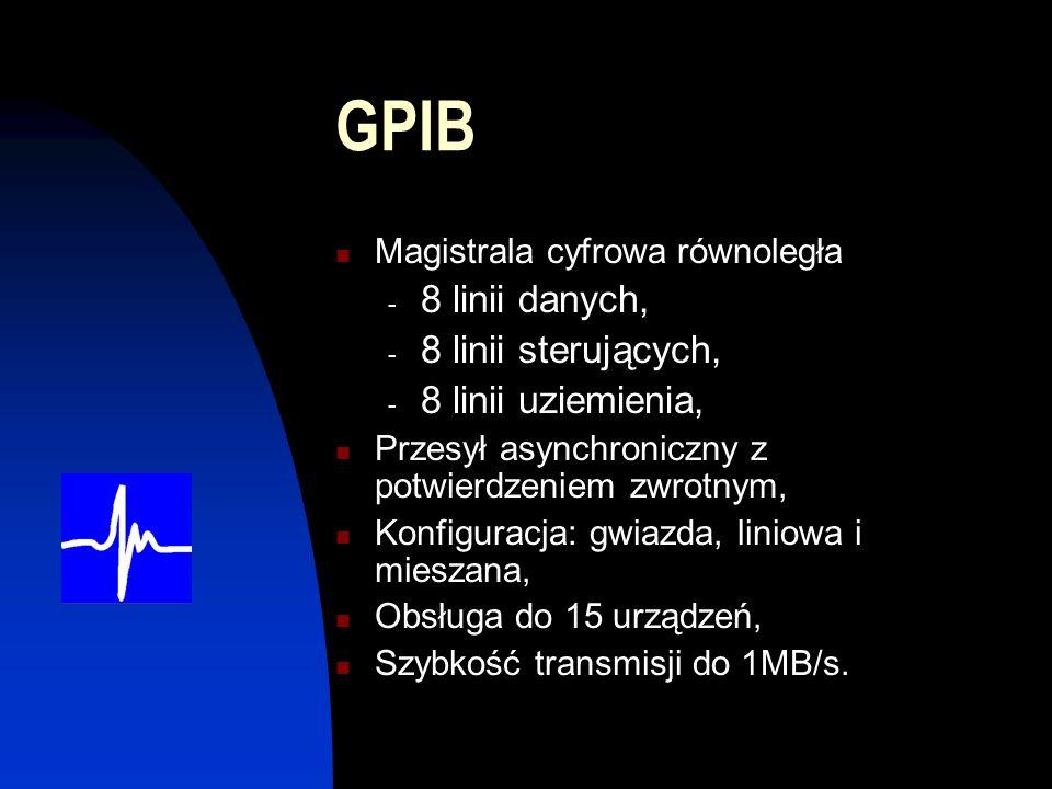 GPIB Magistrala cyfrowa równoległa - 8 linii danych, - 8 linii sterujących, - 8 linii uziemienia, Przesył asynchroniczny z potwierdzeniem zwrotnym, Konfiguracja: gwiazda, liniowa i mieszana, Obsługa do 15 urządzeń, Szybkość transmisji do 1MB/s.