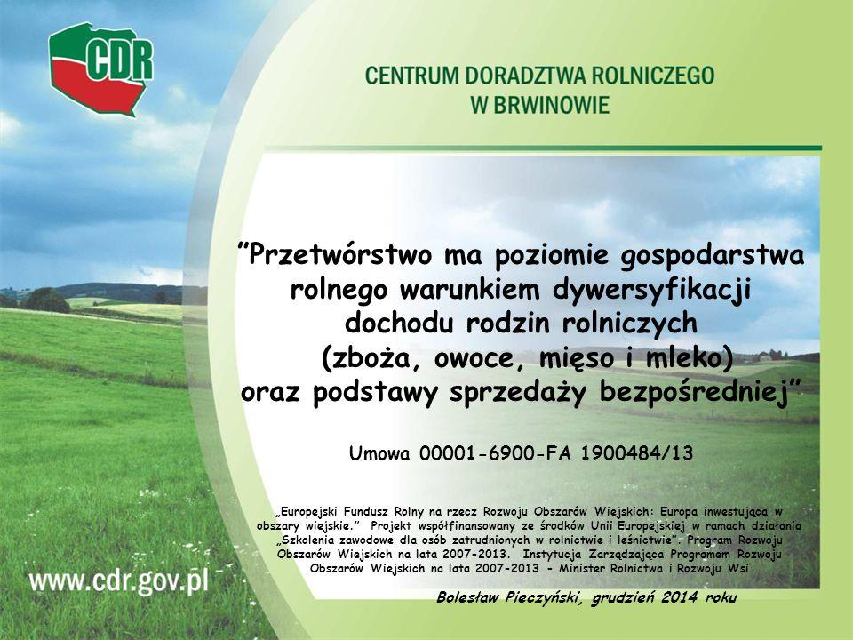 """Bolesław Pieczyński, grudzień 2014 roku """"Przetwórstwo ma poziomie gospodarstwa rolnego warunkiem dywersyfikacji dochodu rodzin rolniczych (zboża, owoc"""