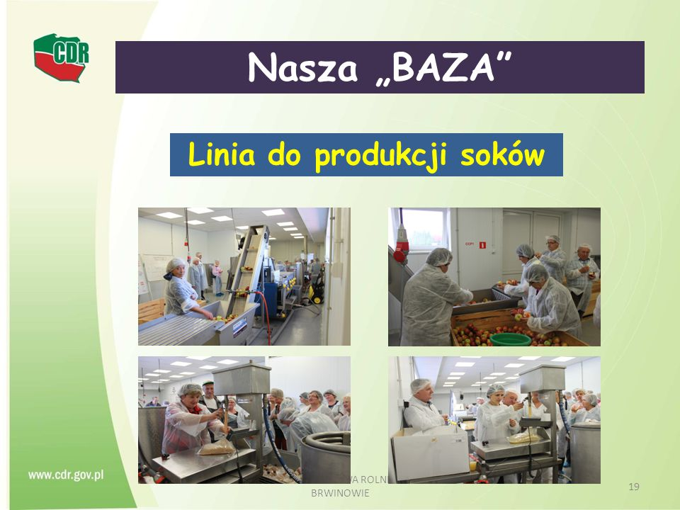 """CENTRUM DORADZTWA ROLNICZEGO W BRWINOWIE 19 Nasza """"BAZA"""" Linia do produkcji soków"""