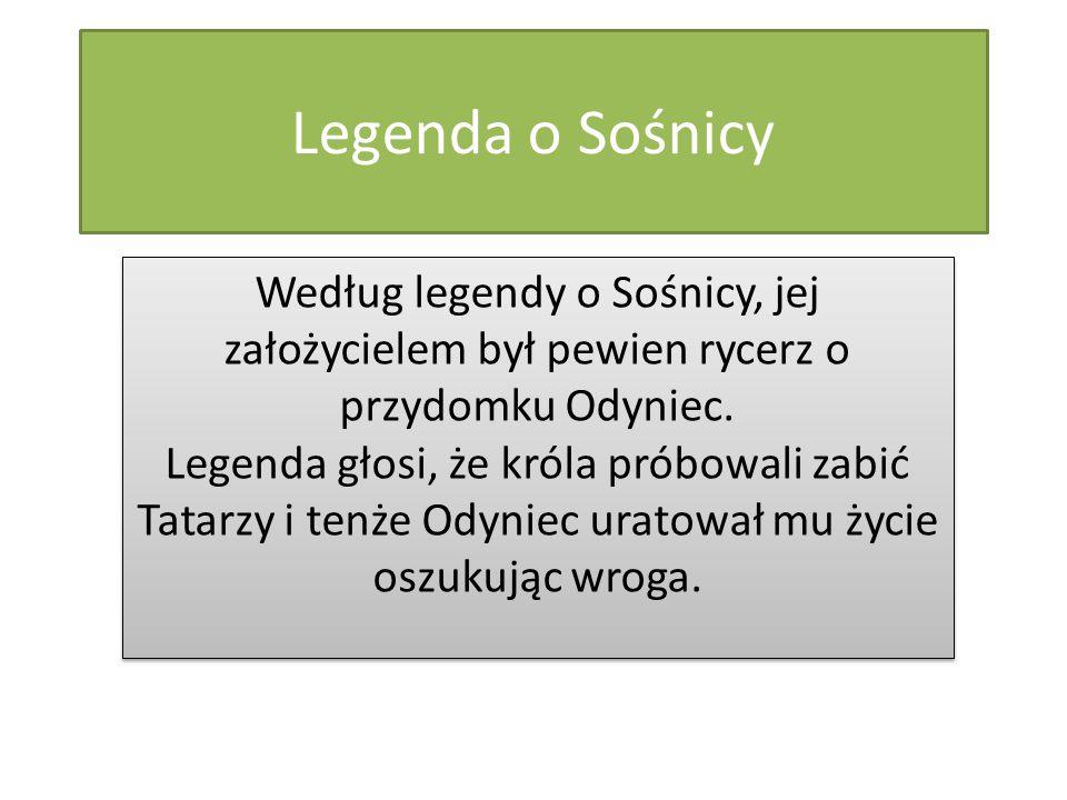 Legenda o Sośnicy Według legendy o Sośnicy, jej założycielem był pewien rycerz o przydomku Odyniec. Legenda głosi, że króla próbowali zabić Tatarzy i