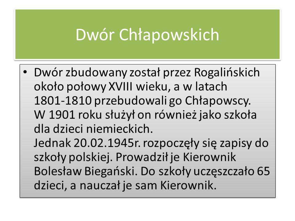 Dwór Chłapowskich Dwór zbudowany został przez Rogalińskich około połowy XVIII wieku, a w latach 1801-1810 przebudowali go Chłapowscy. W 1901 roku służ