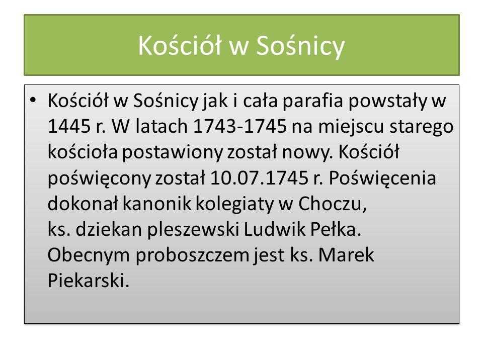 Kościół w Sośnicy Kościół w Sośnicy jak i cała parafia powstały w 1445 r. W latach 1743-1745 na miejscu starego kościoła postawiony został nowy. Kości