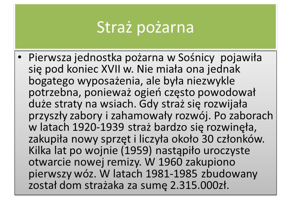 Straż pożarna Pierwsza jednostka pożarna w Sośnicy pojawiła się pod koniec XVII w. Nie miała ona jednak bogatego wyposażenia, ale była niezwykle potrz