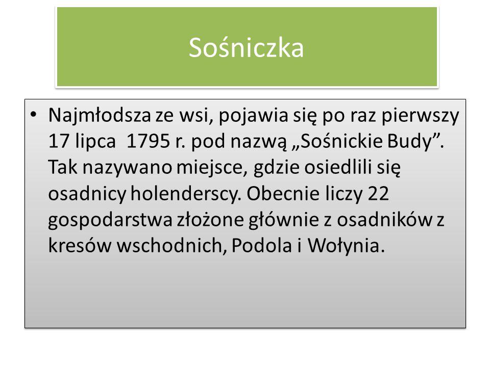 """Sośniczka Najmłodsza ze wsi, pojawia się po raz pierwszy 17 lipca 1795 r. pod nazwą """"Sośnickie Budy"""". Tak nazywano miejsce, gdzie osiedlili się osadni"""