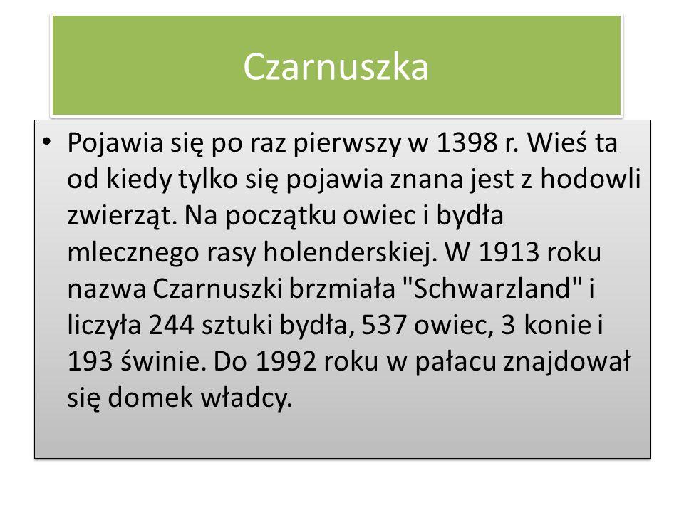 Czarnuszka Pojawia się po raz pierwszy w 1398 r. Wieś ta od kiedy tylko się pojawia znana jest z hodowli zwierząt. Na początku owiec i bydła mlecznego