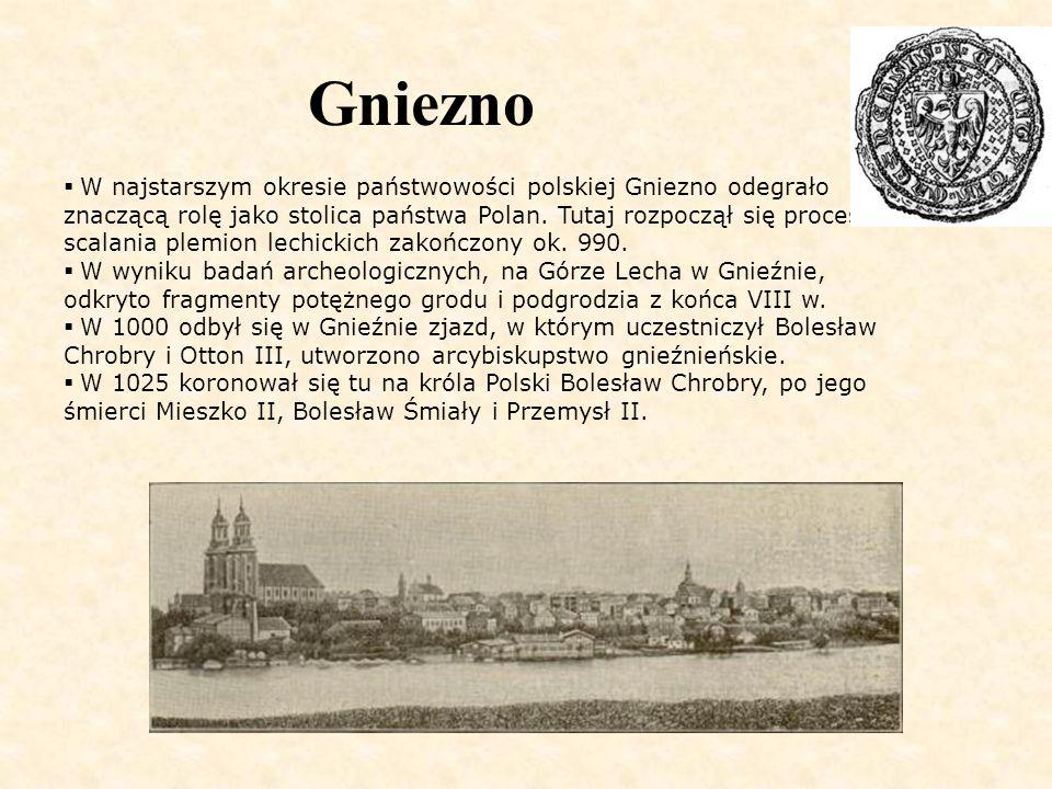 Gniezno  W najstarszym okresie państwowości polskiej Gniezno odegrało znaczącą rolę jako stolica państwa Polan. Tutaj rozpoczął się proces scalania p