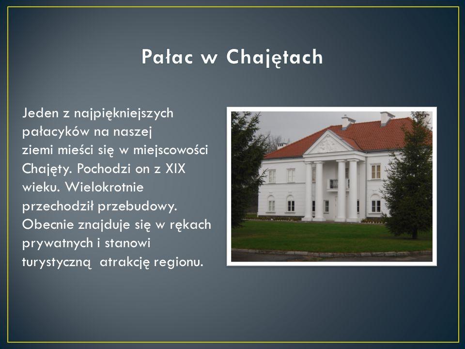 Jeden z najpiękniejszych pałacyków na naszej ziemi mieści się w miejscowości Chajęty. Pochodzi on z XIX wieku. Wielokrotnie przechodził przebudowy. Ob