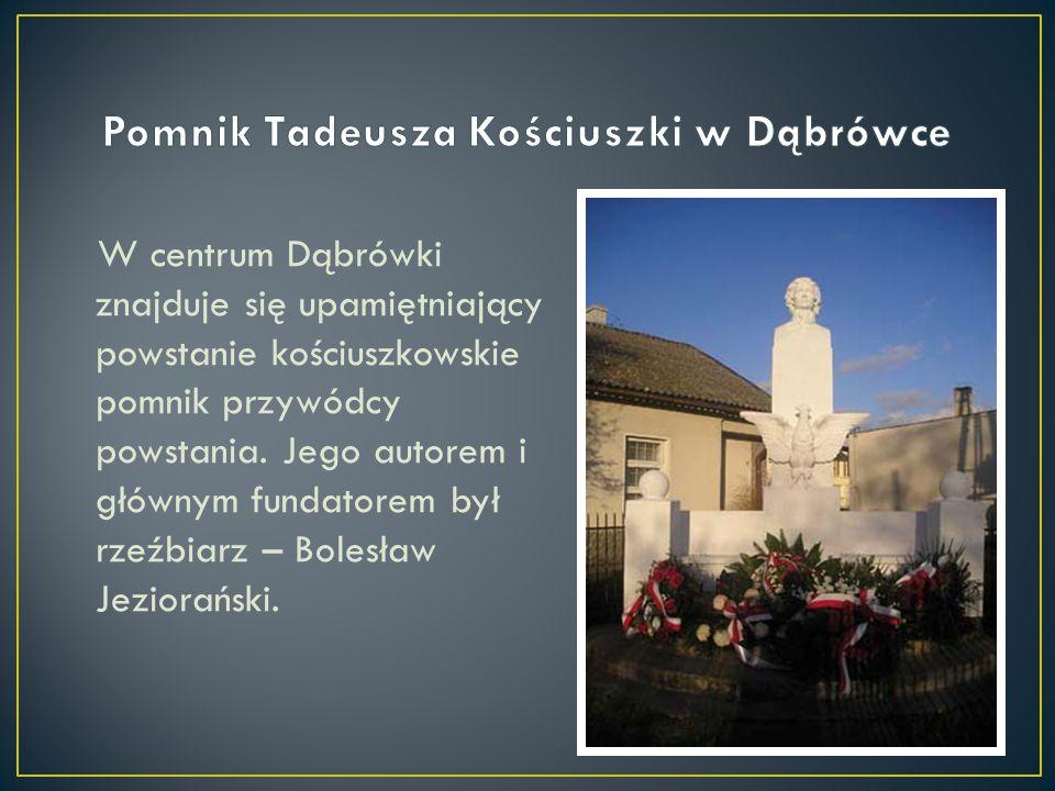 W centrum Dąbrówki znajduje się upamiętniający powstanie kościuszkowskie pomnik przywódcy powstania. Jego autorem i głównym fundatorem był rzeźbiarz –