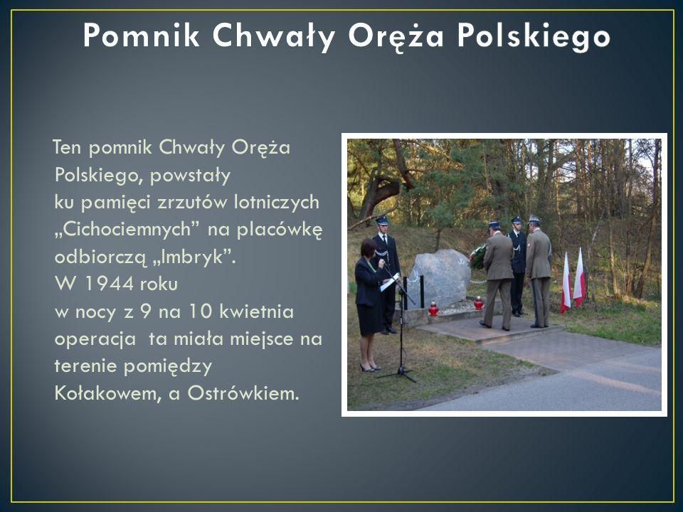 """Ten pomnik Chwały Oręża Polskiego, powstały ku pamięci zrzutów lotniczych """"Cichociemnych"""" na placówkę odbiorczą """"Imbryk"""". W 1944 roku w nocy z 9 na 10"""