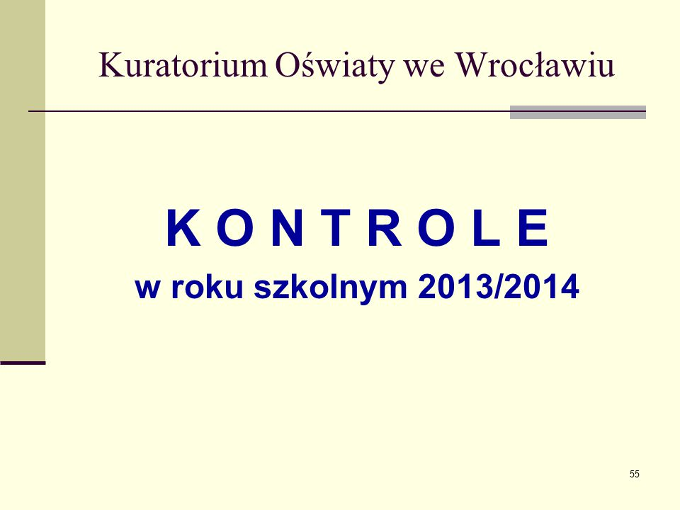 Kuratorium Oświaty we Wrocławiu K O N T R O L E w roku szkolnym 2013/2014 55