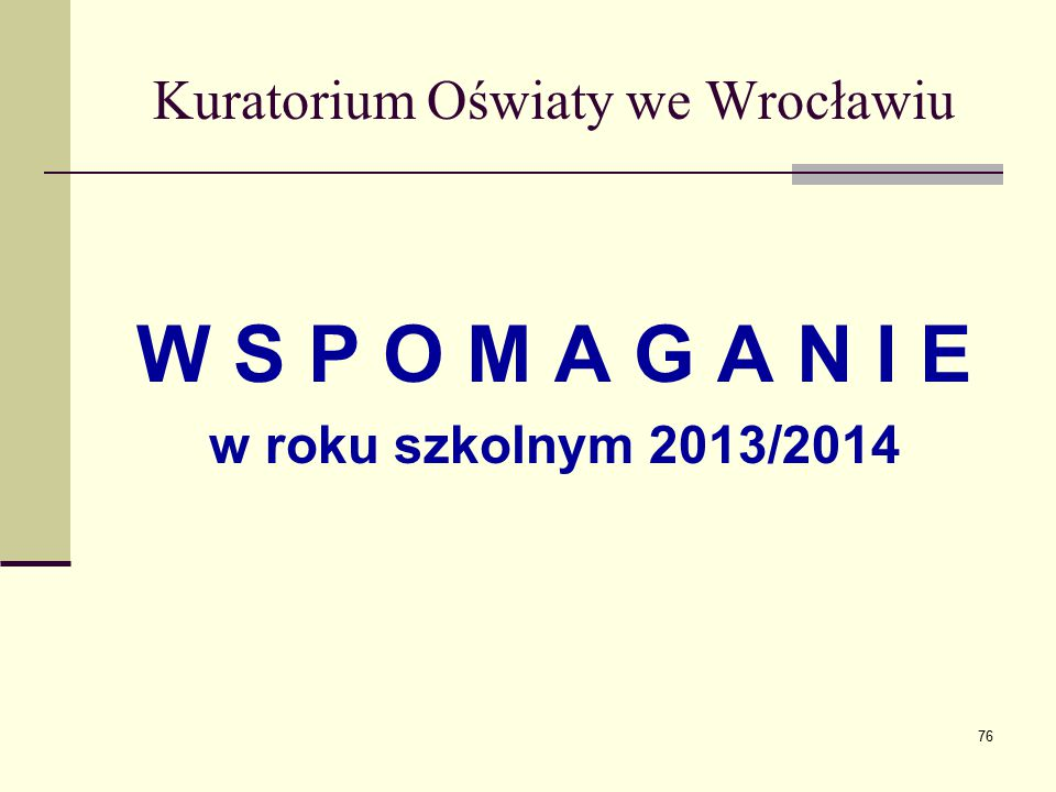 Kuratorium Oświaty we Wrocławiu W S P O M A G A N I E w roku szkolnym 2013/2014 76