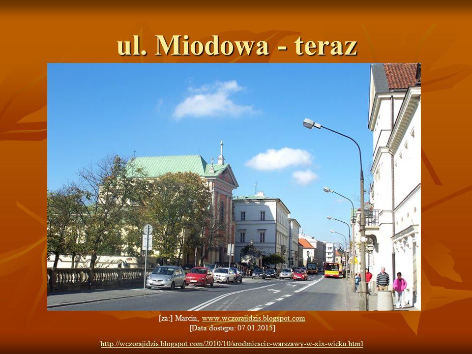 ul. Miodowa - teraz [za:] Marcin, www.wczorajidzis.blogspot.com [Data dostępu: 07.01.2015]www.wczorajidzis.blogspot.com http://wczorajidzis.blogspot.c