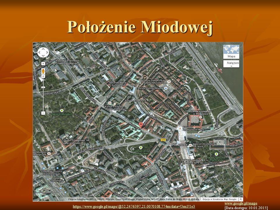 Położenie Miodowej www.google.pl/maps [Data dostępu: 10.01.2015] https://www.google.pl/maps/@52.2476397,21.0070108,774m/data=!3m1!1e3
