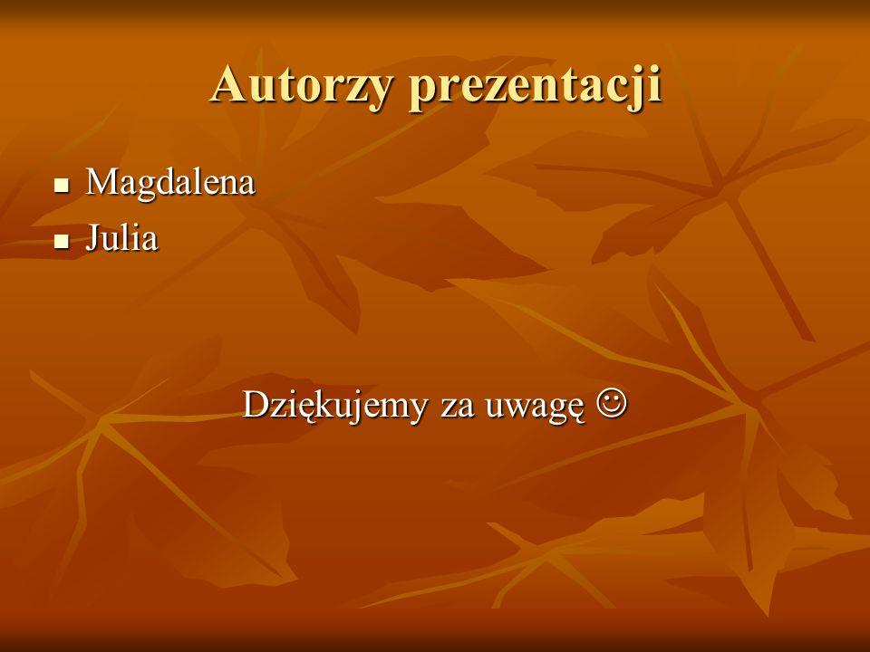 Autorzy prezentacji Magdalena Magdalena Julia Julia Dziękujemy za uwagę Dziękujemy za uwagę