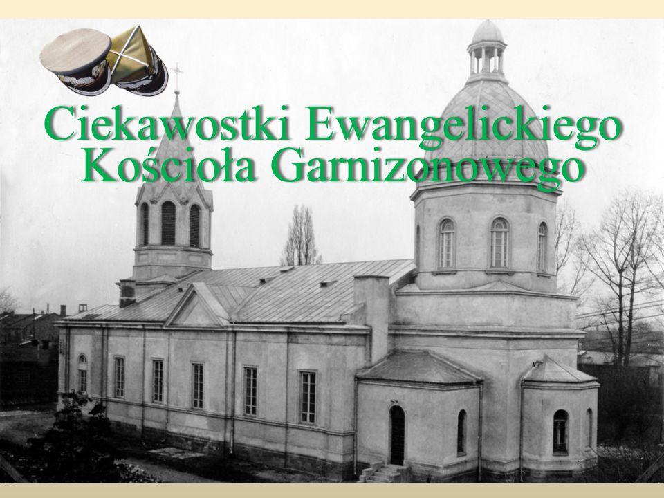Ciekawostki Ewangelickiego Kościoła Garnizonowego