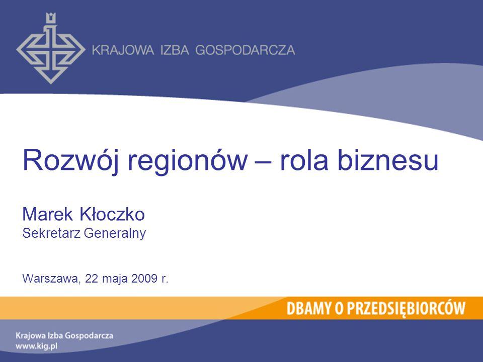 Rozwój regionów – rola biznesu Marek Kłoczko Sekretarz Generalny Warszawa, 22 maja 2009 r.