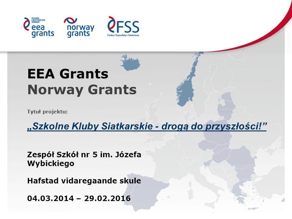 """EEA Grants Norway Grants Tytuł projektu: """"Szkolne Kluby Siatkarskie - drogą do przyszłości! Zespół Szkół nr 5 im."""