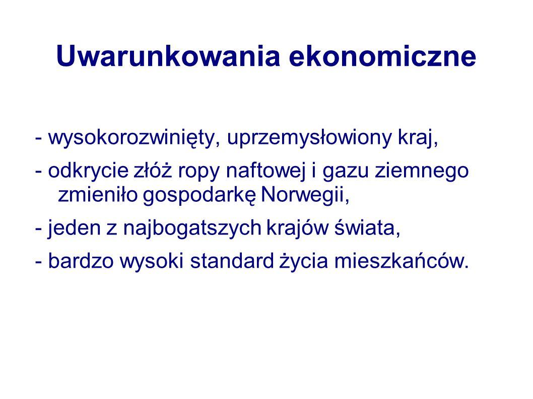 Uwarunkowania ekonomiczne - wysokorozwinięty, uprzemysłowiony kraj, - odkrycie złóż ropy naftowej i gazu ziemnego zmieniło gospodarkę Norwegii, - jeden z najbogatszych krajów świata, - bardzo wysoki standard życia mieszkańców.