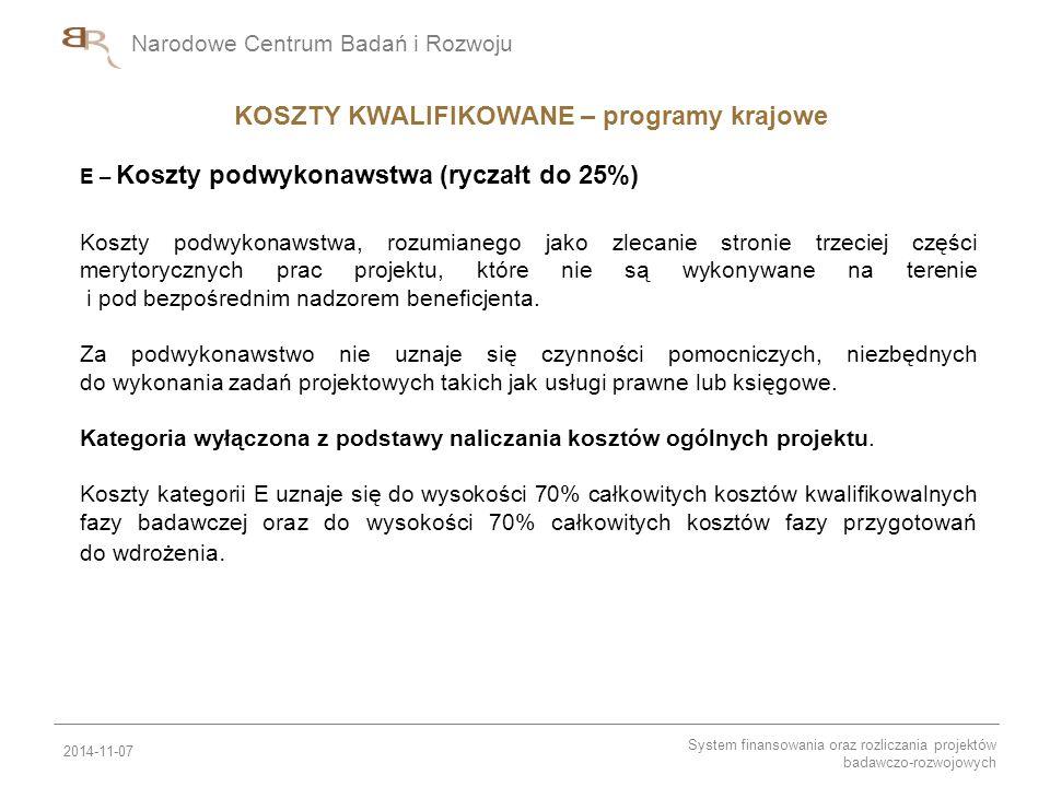 Narodowe Centrum Badań i Rozwoju E – Koszty podwykonawstwa (ryczałt do 25%) Koszty podwykonawstwa, rozumianego jako zlecanie stronie trzeciej części m