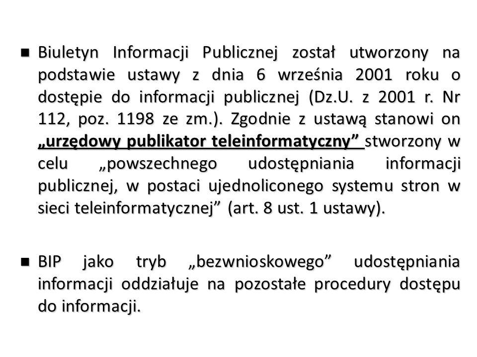 Biuletyn Informacji Publicznej został utworzony na podstawie ustawy z dnia 6 września 2001 roku o dostępie do informacji publicznej (Dz.U.