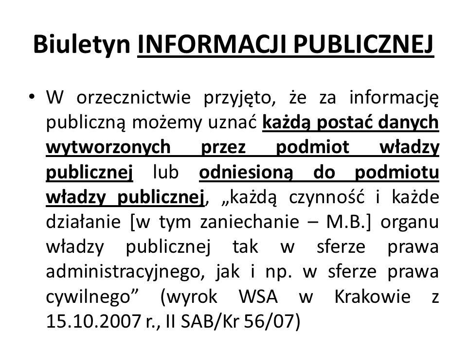 """Biuletyn INFORMACJI PUBLICZNEJ W orzecznictwie przyjęto, że za informację publiczną możemy uznać każdą postać danych wytworzonych przez podmiot władzy publicznej lub odniesioną do podmiotu władzy publicznej, """"każdą czynność i każde działanie [w tym zaniechanie – M.B.] organu władzy publicznej tak w sferze prawa administracyjnego, jak i np."""