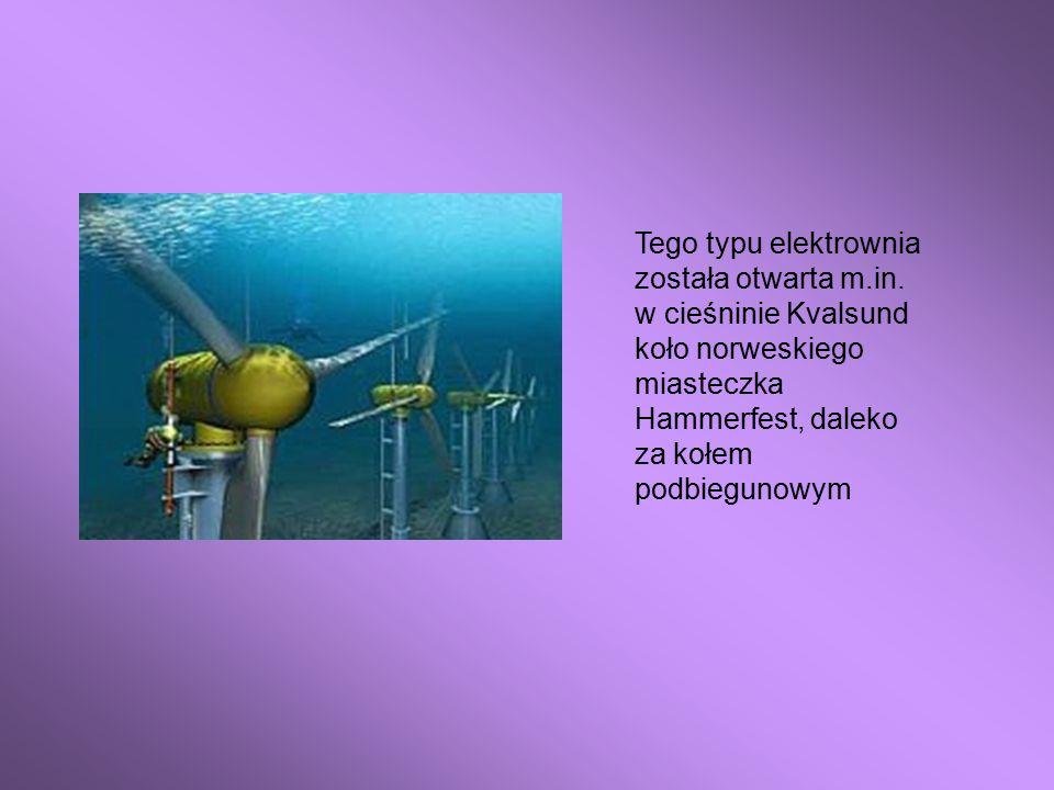 Tego typu elektrownia została otwarta m.in. w cieśninie Kvalsund koło norweskiego miasteczka Hammerfest, daleko za kołem podbiegunowym