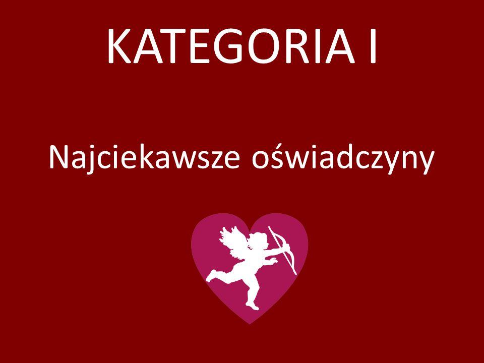 KATEGORIA I Najciekawsze oświadczyny