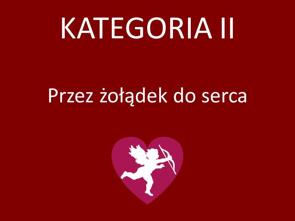KATEGORIA II Przez żołądek do serca