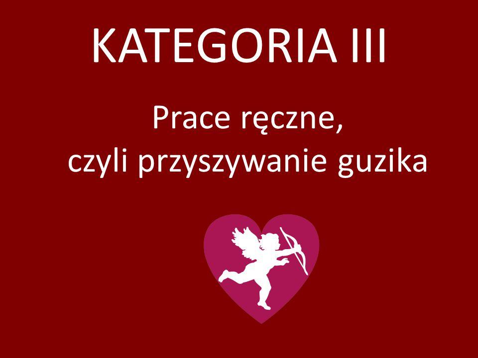 KATEGORIA III Prace ręczne, czyli przyszywanie guzika