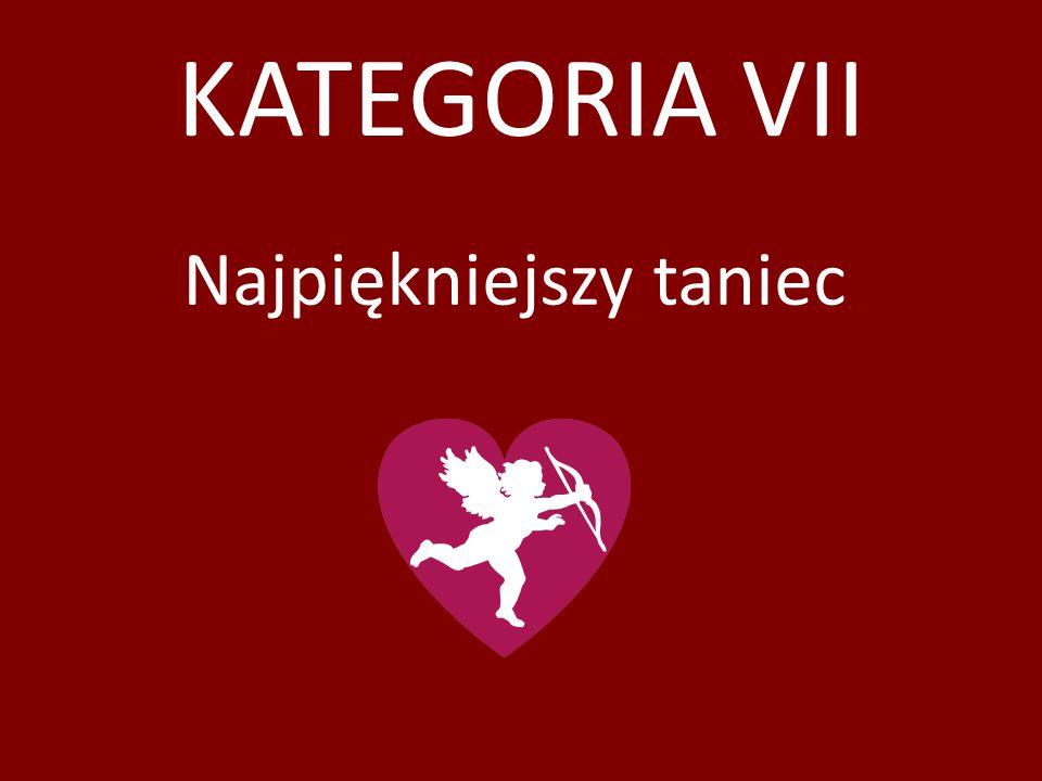 KATEGORIA VII Najpiękniejszy taniec