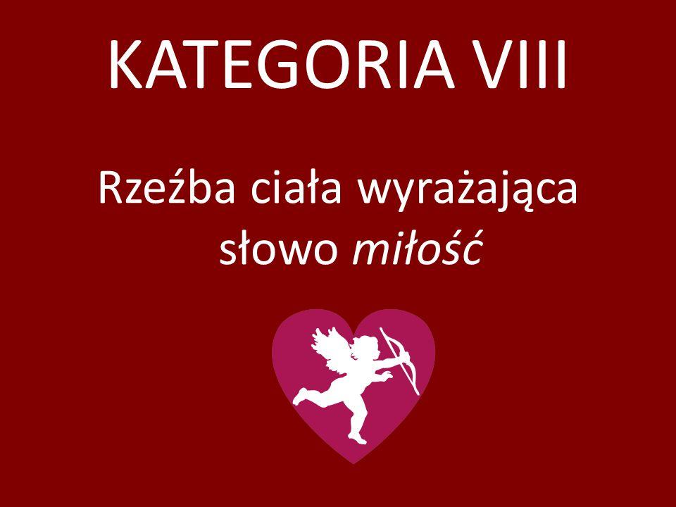 KATEGORIA VIII Rzeźba ciała wyrażająca słowo miłość