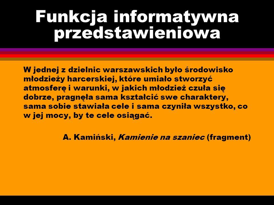 Funkcja informatywna przedstawieniowa W jednej z dzielnic warszawskich było środowisko młodzieży harcerskiej, które umiało stworzyć atmosferę i warunk
