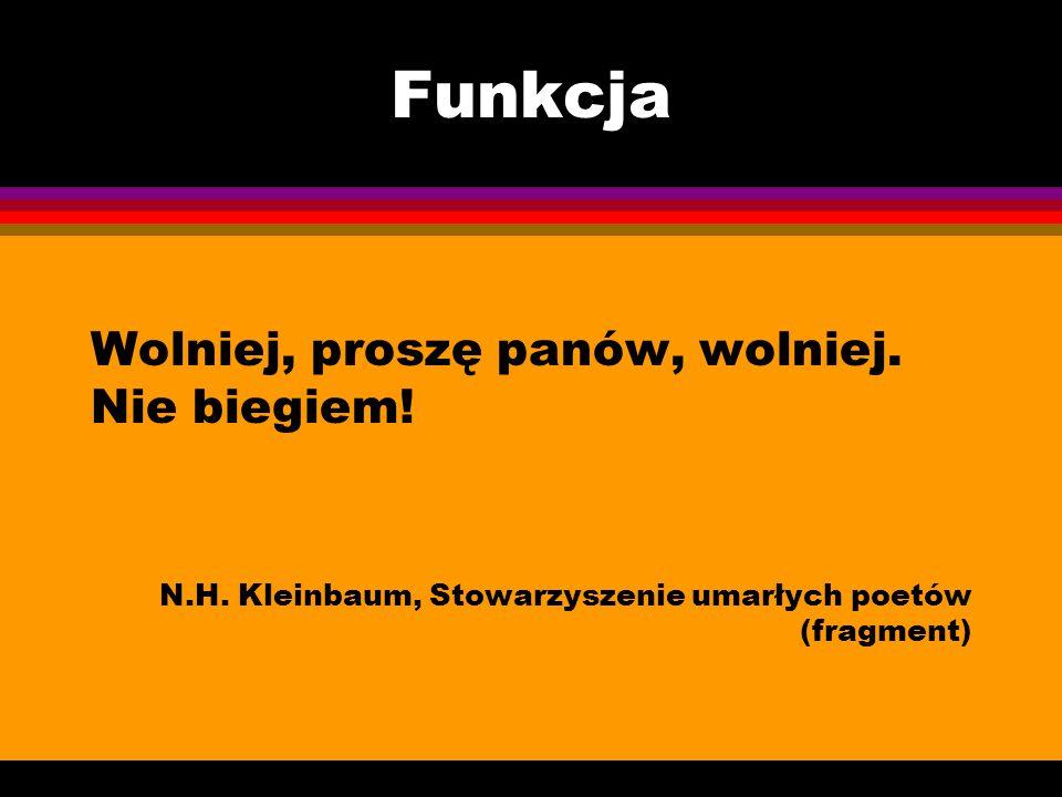 Funkcja Wolniej, proszę panów, wolniej. Nie biegiem! N.H. Kleinbaum, Stowarzyszenie umarłych poetów (fragment)