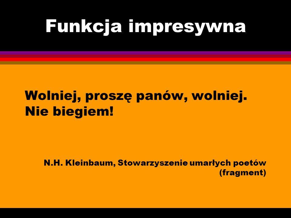 Funkcja impresywna Wolniej, proszę panów, wolniej. Nie biegiem! N.H. Kleinbaum, Stowarzyszenie umarłych poetów (fragment)
