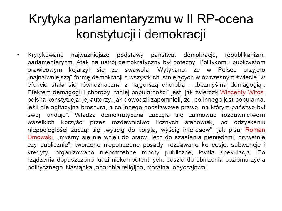 Krytyka parlamentaryzmu w II RP-ocena konstytucji i demokracji Krytykowano najważniejsze podstawy państwa: demokrację, republikanizm, parlamentaryzm.