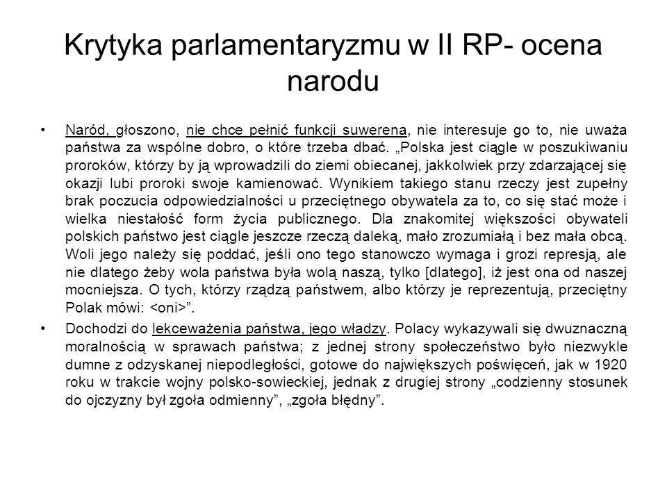 Krytyka parlamentaryzmu w II RP- ocena narodu Naród, głoszono, nie chce pełnić funkcji suwerena, nie interesuje go to, nie uważa państwa za wspólne dobro, o które trzeba dbać.