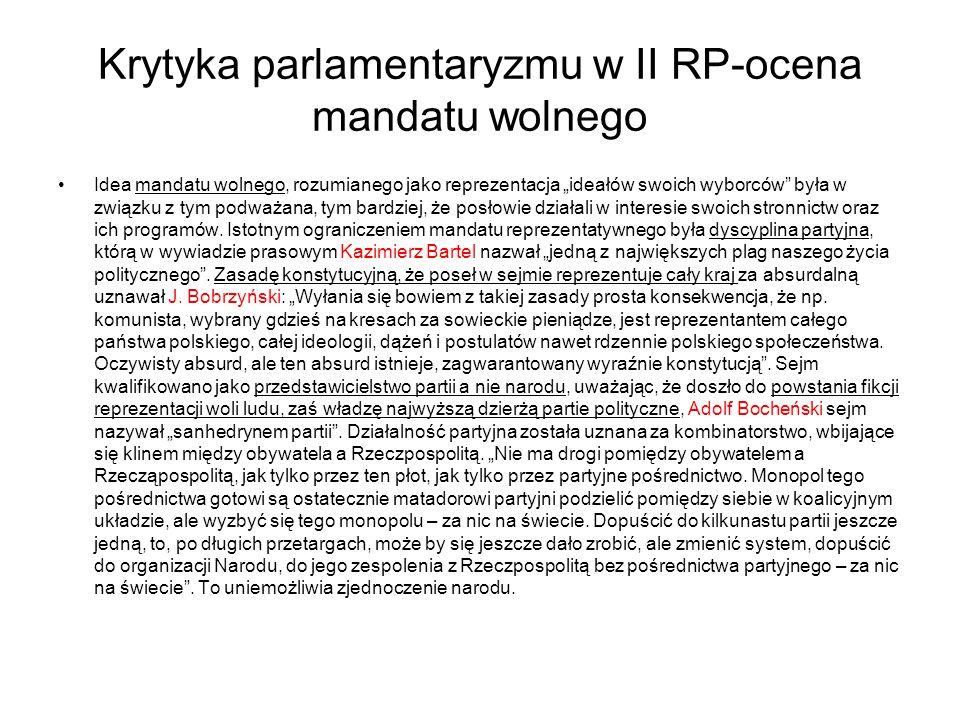 """Krytyka parlamentaryzmu w II RP-ocena mandatu wolnego Idea mandatu wolnego, rozumianego jako reprezentacja """"ideałów swoich wyborców była w związku z tym podważana, tym bardziej, że posłowie działali w interesie swoich stronnictw oraz ich programów."""