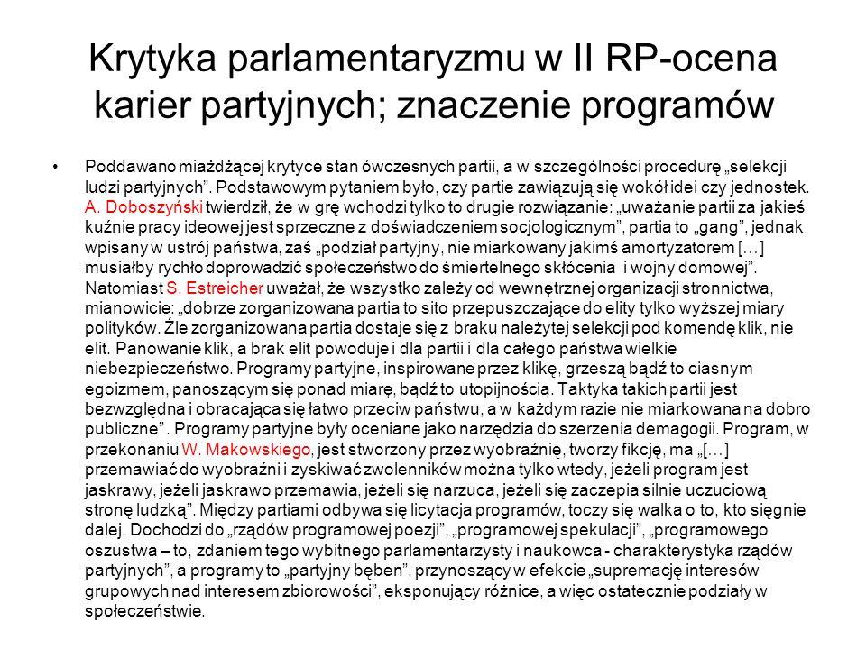 """Krytyka parlamentaryzmu w II RP-ocena karier partyjnych; znaczenie programów Poddawano miażdżącej krytyce stan ówczesnych partii, a w szczególności procedurę """"selekcji ludzi partyjnych ."""