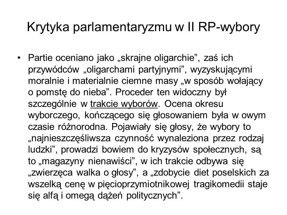 """Krytyka parlamentaryzmu w II RP-wybory Partie oceniano jako """"skrajne oligarchie , zaś ich przywódców """"oligarchami partyjnymi , wyzyskującymi moralnie i materialnie ciemne masy """"w sposób wołający o pomstę do nieba ."""