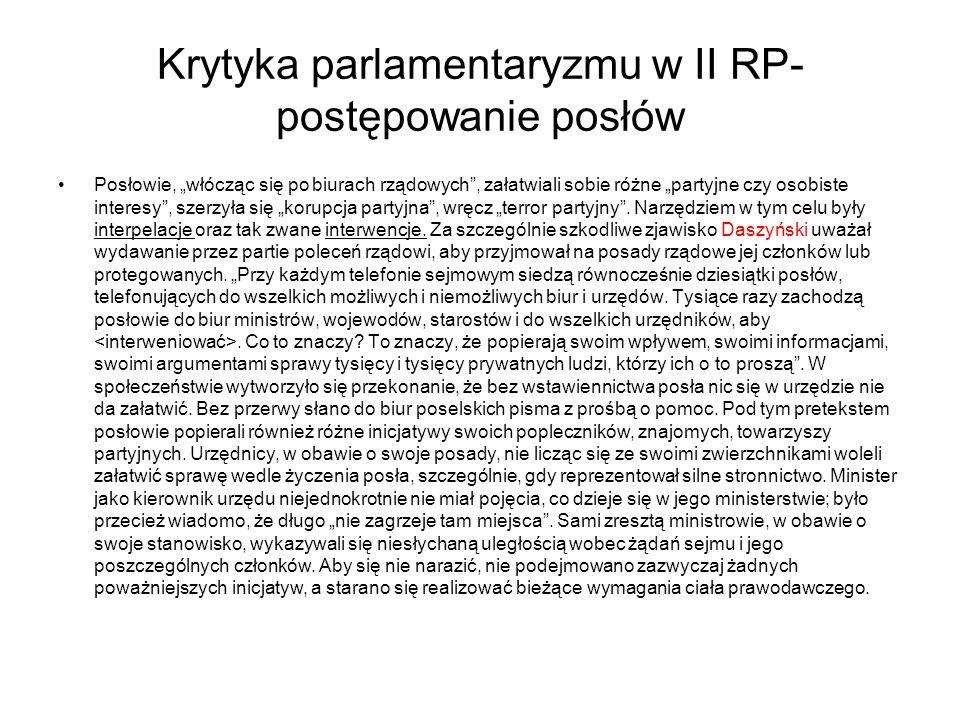 """Krytyka parlamentaryzmu w II RP- postępowanie posłów Posłowie, """"włócząc się po biurach rządowych , załatwiali sobie różne """"partyjne czy osobiste interesy , szerzyła się """"korupcja partyjna , wręcz """"terror partyjny ."""