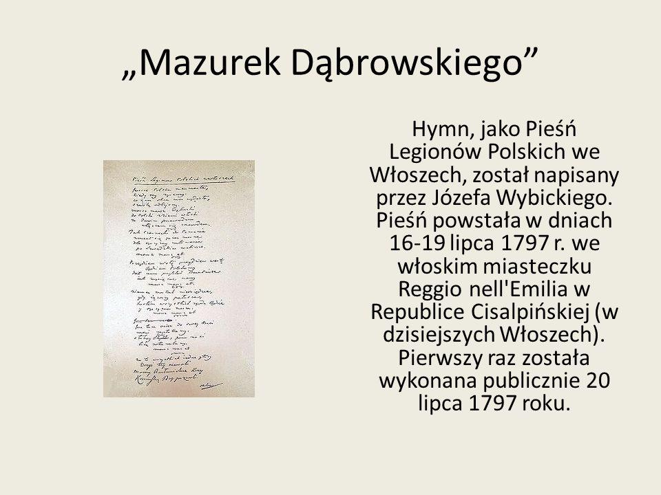 """""""Mazurek Dąbrowskiego"""" Hymn, jako Pieśń Legionów Polskich we Włoszech, został napisany przez Józefa Wybickiego. Pieśń powstała w dniach 16-19 lipca 17"""