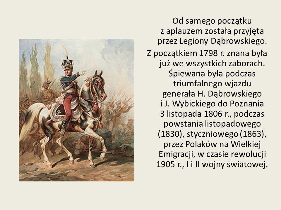 Od samego początku z aplauzem została przyjęta przez Legiony Dąbrowskiego. Z początkiem 1798 r. znana była już we wszystkich zaborach. Śpiewana była p