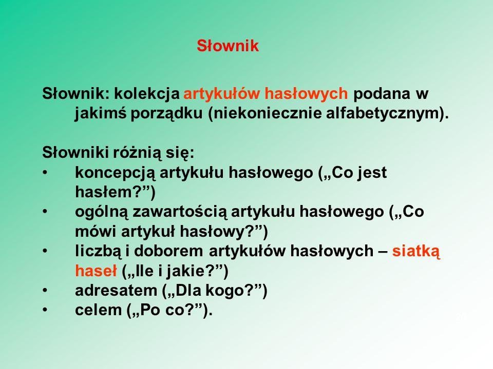 Słownik: kolekcja artykułów hasłowych podana w jakimś porządku (niekoniecznie alfabetycznym).