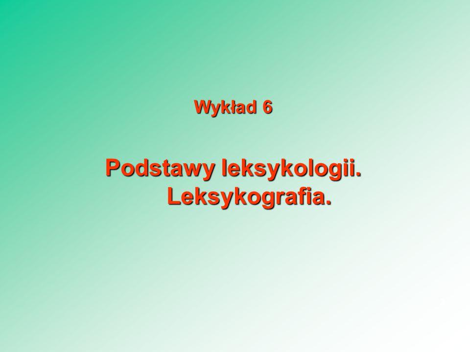 Wykład 6 Podstawy leksykologii. Leksykografia. 3